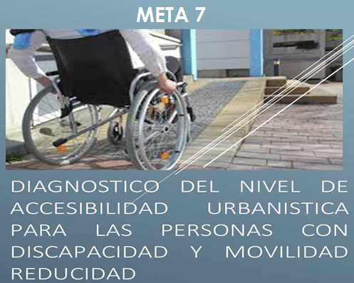 """META 7 """"Diagnóstico del nivel de accesibilidad urbanística para las personas con discapacidad y movilidad reducida"""""""
